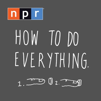 NPR: How To Do Everything Podcast - album art