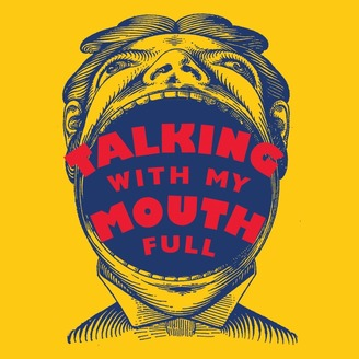 Talking With My Mouth Full - album art