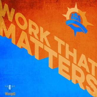 Work that Matters Podcast | Be inspired! | Make work meaningful and a source of joy and optimism. - album art